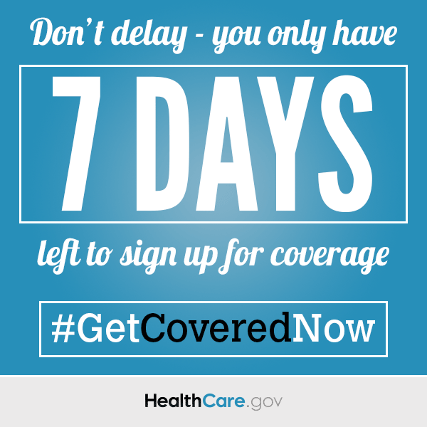 Don't delay - you only have 7 days left to sign up for coverage.