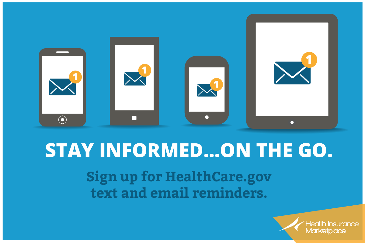 Stay informed... on the go. Sign up for HealthCare.gov text and email reminders
